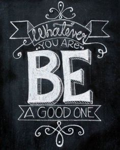 """""""Whatever you are, be a good one."""" Chalkboard Art print quote Hand drawn by TheBlackandWhiteShop Chalkboard Art Quotes, Chalkboard Lettering, Chalkboard Designs, Chalkboard Ideas, Chalk Quotes, Blackboard Art, Chalkboard Writing, Chalkboard Print, School Chalkboard Art"""