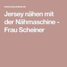 Jersey nähen mit der Nähmaschine - Frau Scheiner