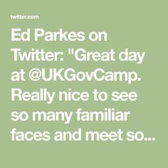 """Ed Parkes on Twitter: """"Great day at @UKGovCamp. Really nice to see so many familiar faces and meet some new ones. Well done to the core management team and volunteers. Impressive thing to put on. #ukgc18"""""""