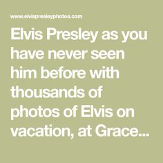 Elvis Presley as you have never seen him before with thousands of photos of Elvis on vacation, at Graceland, in private, in concert, his last vacation in Hawaii, with family and friends, on the Lisa Marie, we have it all. Pictures. And with it photos of Priscilla Presley, Lisa Marie Presley.