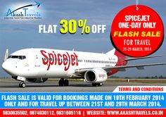 SPICEJET ONE-DAY ONLY FLASH SALE !! FLAT 30% OFF !! Flash Sale is valid for bookings made on 19th February 2014 only and for travel up between 21st and 29th March 2014. Visit http://www.akashtravels.co.in/