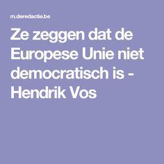 Ze zeggen dat de Europese Unie niet democratisch is - Hendrik Vos