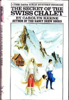 The Secret of the Swiss Chalet (Dana Girls Mystery Stories - Revised, 7): Carolyn Keene: 9780448090870: Amazon.com: Books