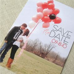 Save the date. The balloons coule be the colors for the wedding(: