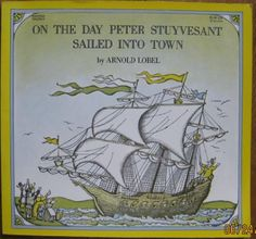 On the Day Peter Stuyvesant Sailed into Town by Arnold Lobel.  Read in prep for our trip to NYC (nice connection w/Plymouth and Dutch history studies).  L. noticed rhyme and poetic structure, and asked to research why Peter had a wooden leg.