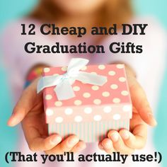 12 Cheap and #DIY #Graduation gifts...that a grad will actually use! For high school, college, or lifelong learners completing their degree