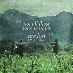 not all those who wander are lost ~ J.R.R Tolkien #quotes