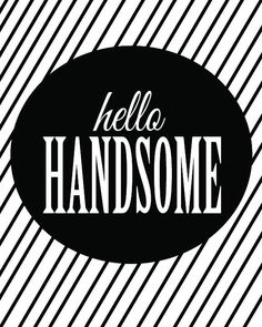 Hello Handsome 8x10 Print