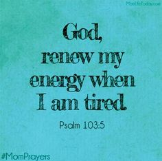 Scripture from the bible: God renew my energy when i am tired. Psalm 103 5, Quotes To Live By, Me Quotes, Tired Mom Quotes, Stay At Home Mom Quotes, Mom Prayers, Bible Scriptures, Spiritual Quotes, Word Of God