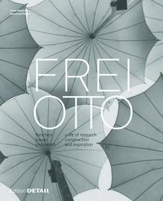 Frei Otto : forschen, bauen, inspirieren = a life of research, construction and inspiration / Irene Meissner, Eberhard Möller.-- München : Detail, cop. 2015.