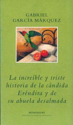 Gabriel García Marqués la increíble historia de Cándida Eréndira.  Este libro marcó muchos de mis días.