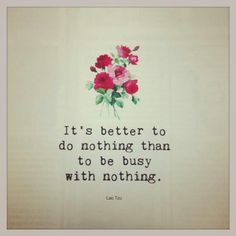 It's better to do nothing than to be busy with nothing (Flow Magazine)