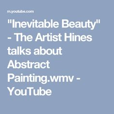 """""""Inevitable Beauty"""" - The Artist Hines talks about Abstract Painting.wmv - YouTube"""