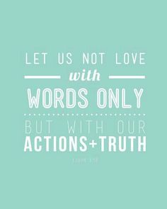 Love with actions and truth too.