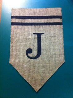 """Burlap Flag  Double sided by CreativePlaces on Etsy, $27.00. This is from one of my friends local business.   She made this """"J"""" for me!"""