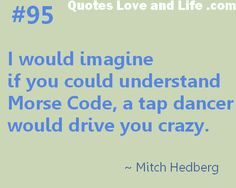 funny quotes i would imagine if you could understand morse code mitch hedberg