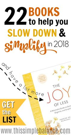 Have you heard about minimalism and simple living, but never took the plunge? Grab the FREE reading list of the BEST books to help you slow down and simplify in 2018. Make 2018 the BEST year for your family: declutter, slow down, simplify. These books can teach you how. #simpleliving #minimalist #minimalism