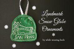 While Wearing Heels: Felt Landmark Snow Globe Ornaments