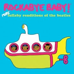 My kids need this!!! Rockabye Baby!- Lullaby Renditions of The Beatles (More)