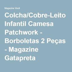 Colcha/Cobre-Leito Infantil Camesa Patchwork - Borboletas 2 Peças - Magazine Gatapreta