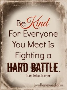 Be Kind quote at LiveRenewed.com and a great post on looking at others without judgement