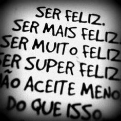 Ser Feliz.  ♥