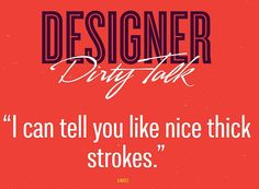 The-Funny-Side-of-Design-Designer-Dirty-Talk-10 #designerpickuplines