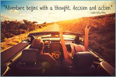 """""""Adventure begins with a thought, decision and action."""""""