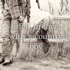 I was in love with a country boy and always will be..