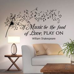 Dandelion Wall Decals Quotes Music Notes Vinyl Lettering If Music Be The Food Of Love Play On William Shakespeare Wall Decal Quote Q001 by FabWallDecals on Etsy https://www.etsy.com/listing/223366407/dandelion-wall-decals-quotes-music-notes