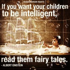 """If you want your children to be intelligent, read them fairy tales."" - Albert Einstein 