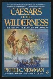 Caesars of the Wilderness by Peter C Newman