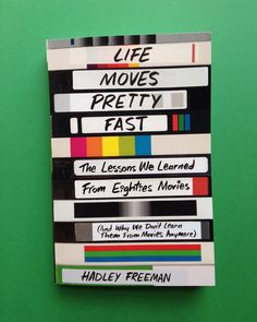 Life Moves Pretty Fast  Cover design: Anna Laytham Art director: Alison Forner  Simon & Schuster  From Vogue contributor and Guardian columnist Hadley Freeman, a personalized guide to eighties movies that describes why they changed movie-making forever—featuring exclusive interviews with the producers, directors, writers and stars of the best cult classics. For Hadley Freeman, movies of the 1980s have simply got it all. Comedy in Three Men and a Baby, Hannah and Her Sisters, Ghostbusters…
