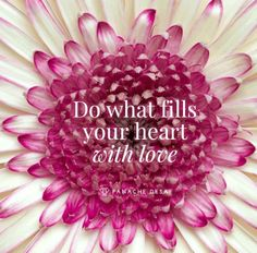 Do what fills your heart with love