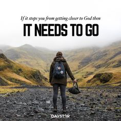 If it stops you from getting closer to God then it needs to go. [Daystar.com]