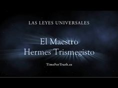 1/8 HERMES TRISMEGISTO - LAS LEYES UNIVERSALES - YouTube
