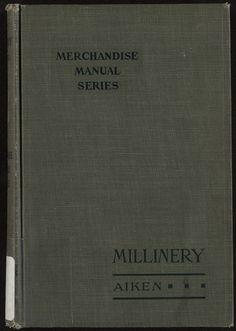 Aiken, Charlotte Rankin  Millinery   Ronald Press, 1922     Free online book