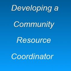 Developing a Community Resource Coordinator  http://community-outreach.com/outreach-evangelism-and-discipleship/163