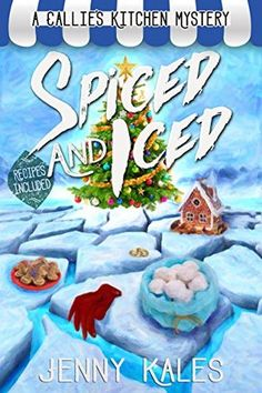 Spiced And Iced A Callie's Kitchen Mystery, Book #2 Jenny Kales 5 Stars Synopsis: The holidays can be murder! Greek-American restaurateur Callie Costas finds herself on thin ice when a colleague is…