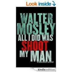 All I Did Was Shoot My Man (Leonid McGill Book 4) eBook: Walter Mosley: Amazon.co.uk: Kindle Store