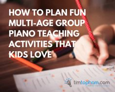 How to plan fun multi-age group piano teaching activities that kids love www.timtopham.com #pianoteaching #grouppiano #pianogroupteaching
