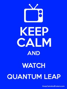 Keep Calm and WATCH QUANTUM LEAP Poster