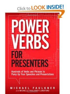 Power Verbs for Presenters: Hundreds of Verbs and Phrases to Pump Up Your Speeches and Presentations: Michael Faulkner, Michelle Faulkner-Lunsford: 9780133158649: Amazon.com: Books