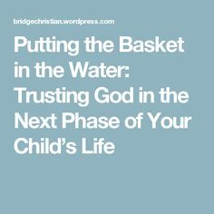 Putting the Basket in the Water: Trusting God in the Next Phase of Your Child's Life