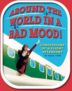 Around the World in a Bad Mood<~~hilarious comedic take on the world of flight attendants & travel.