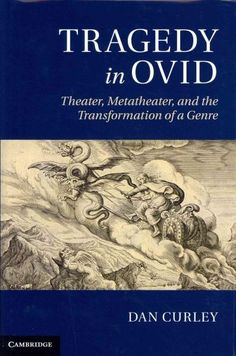 Tragedy in Ovid: Theater, Metatheater, and the Transformation of a Genre