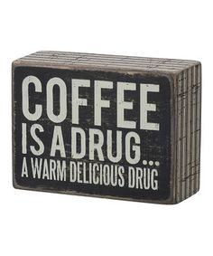 Love this 'Coffee is a Drug' Box Sign by Primitives by Kathy on #zulily! #zulilyfinds
