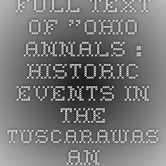 """Full text of """"Ohio annals : Historic events in the Tuscarawas and Muskingum Valleys, and in other portions of the state of Ohio; Adventures of Post, Heckewelder and Zeisberger; legends and traditions of the Kophs, Mound builders, red and white men; Adventures of Putnam and Heckewelder, founders of the state; Local history, growth of Ohio in population, political power, wealth and intelligence ..."""""""