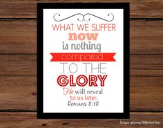 "Framed Bible Verse Print Romans 8:18 ""What we suffer now is nothing compared to the glory He will reveal to us later."" by inspirationalmemory, $9.99-5x7 OR$11.99-8.5x11  #inspirationalmemories #framedbibleverse #wordart #glory"