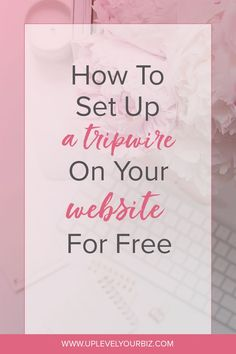How to Set Up A Tripwire On Your Website for Free - Uplevel Your Biz online business tips Business Website, Business Tips, Online Business, Business Branding, Business Marketing, Email Marketing, Internet Marketing, Make Money Online, How To Make Money